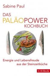 Das PaläoPower Kochbuch Energie und Lebensfreude aus der Steinzeitküche