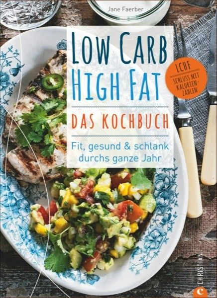Low Carb High Fat - Das Kochbuch