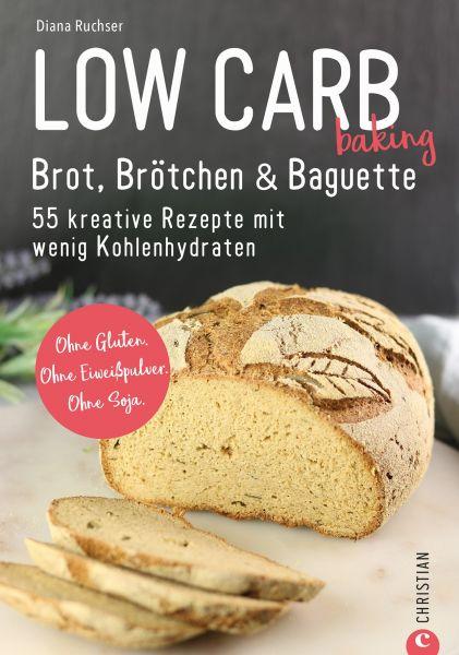 Low Carb baking. Brot, Brötchen & Baguette